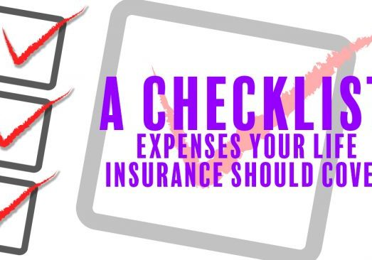 A Checklist of Expenses Your Life Insurance Should Cover